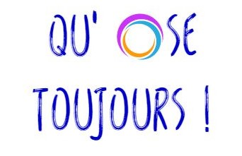 QU'OSE TOUJOURS !